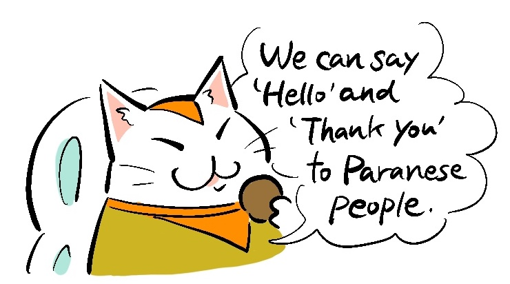 We can say 'Hello' and 'Thank you' to Paranese people.