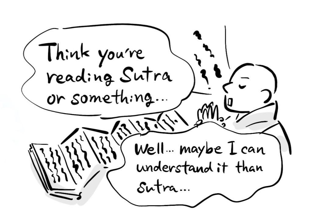 -Think you're reading Sutra or something... -Well... maybe I can understand it than Sutra...