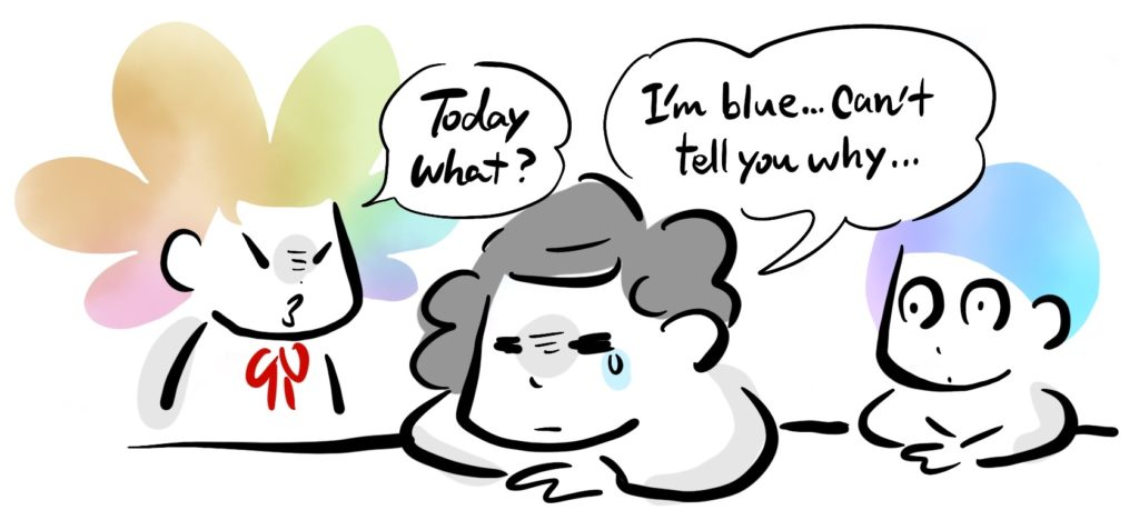 -Today what? -I'm blue... can't tell you why...