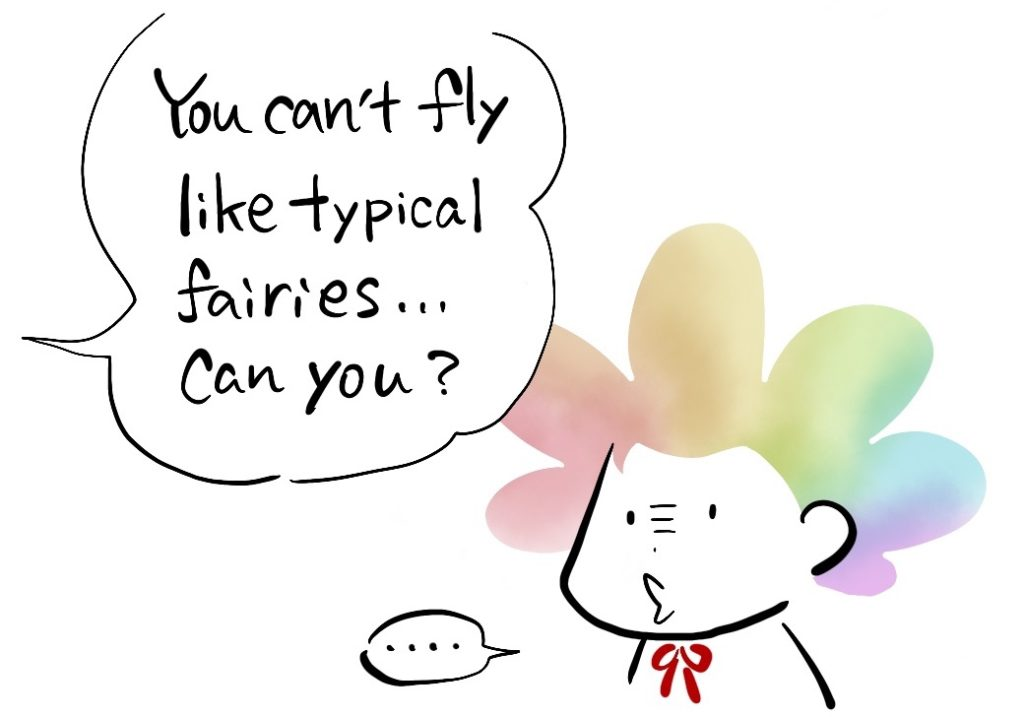 -You can't fly like typical fairies... can you? -...