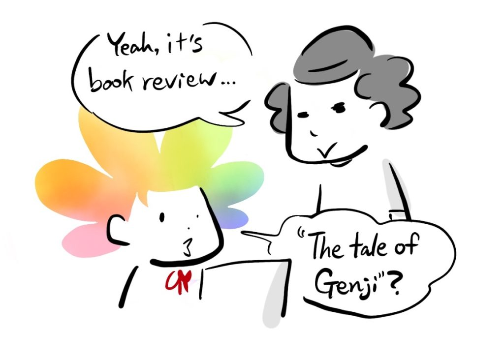 """-Yeah, it's book review... -""""The tale of Genji""""?"""